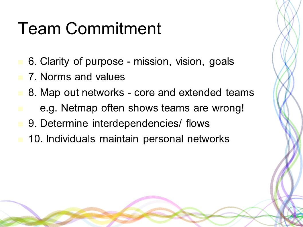 Team Commitment 6.Clarity of purpose - mission, vision, goals 7.