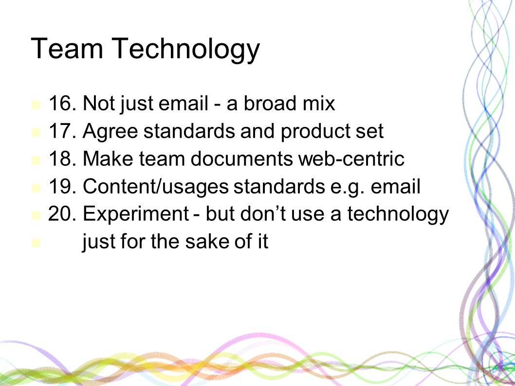 Team Technology 16.Not just email - a broad mix 17.
