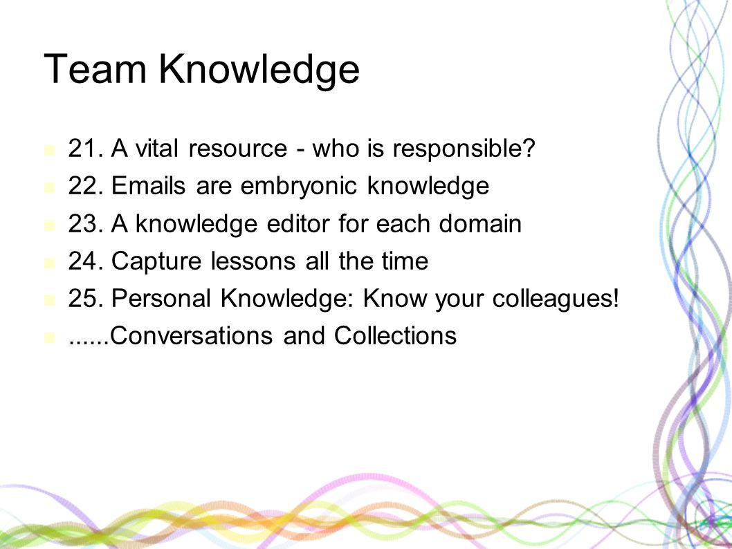Team Knowledge 21. A vital resource - who is responsible.