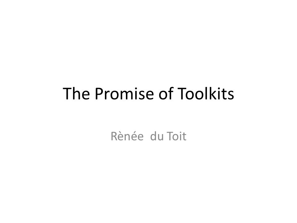 The Promise of Toolkits Rènée du Toit