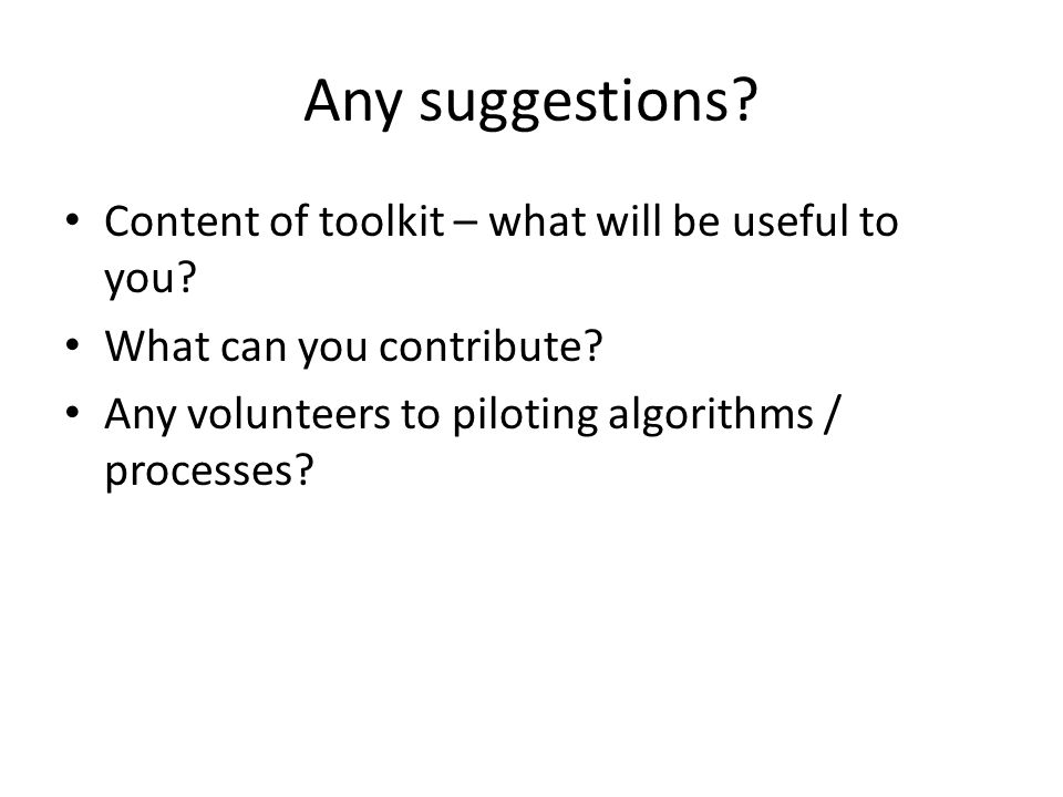 Any suggestions. Content of toolkit – what will be useful to you.