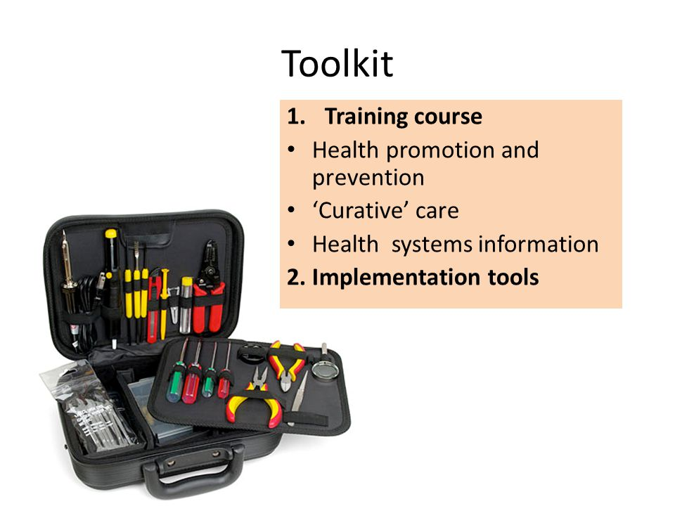 Toolkit 1.Training course Health promotion and prevention 'Curative' care Health systems information 2.
