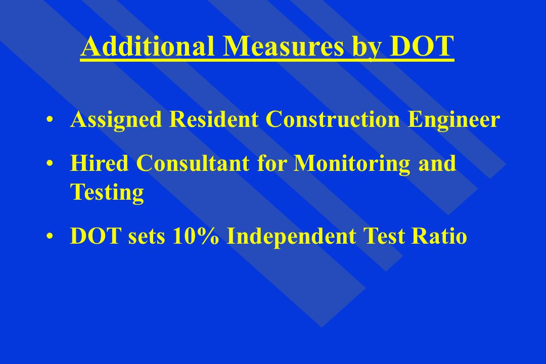 Additional Measures by DOT Assigned Resident Construction Engineer Hired Consultant for Monitoring and Testing DOT sets 10% Independent Test Ratio