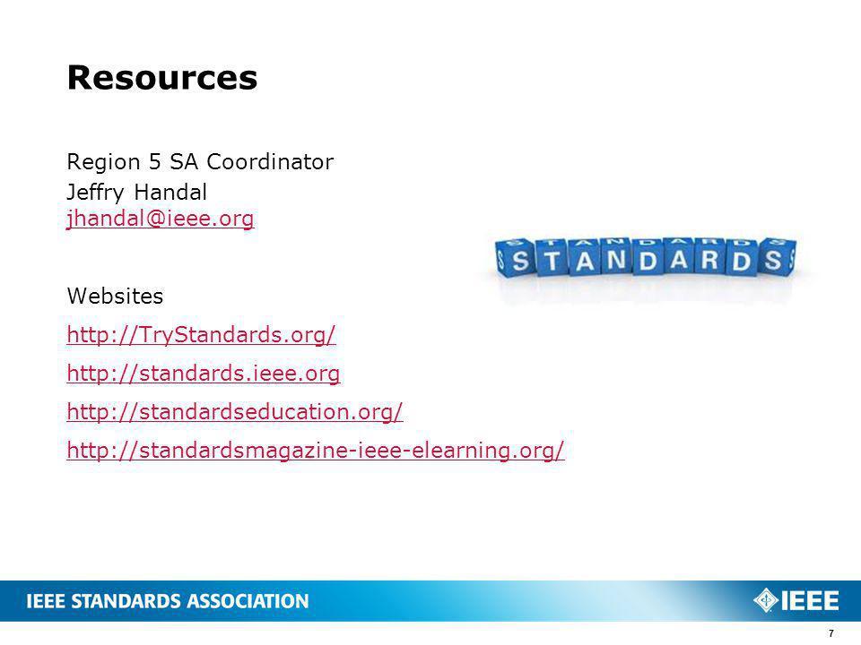 Resources Region 5 SA Coordinator Jeffry Handal jhandal@ieee.org Websites http://TryStandards.org/ http://standards.ieee.org http://standardseducation.org/ http://standardsmagazine-ieee-elearning.org/ 7