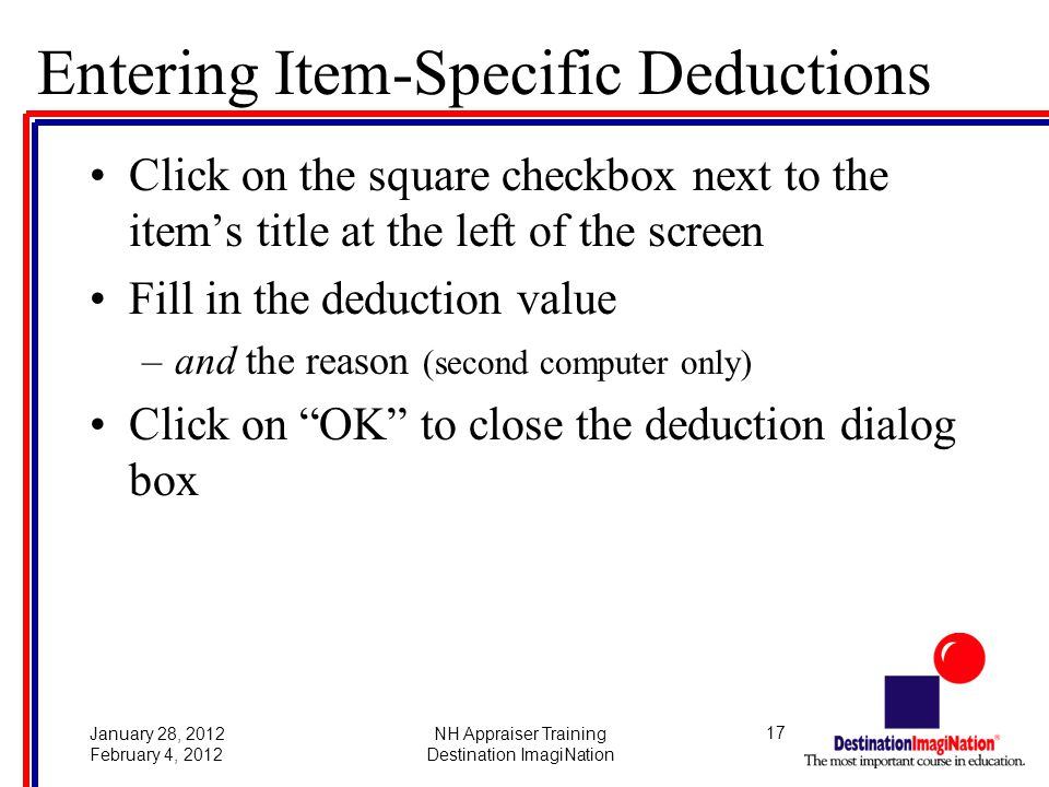 17January 28, 2012 February 4, 2012 NH Appraiser Training Destination ImagiNation Entering Item-Specific Deductions Click on the square checkbox next to the item's title at the left of the screen Fill in the deduction value –and the reason (second computer only) Click on OK to close the deduction dialog box