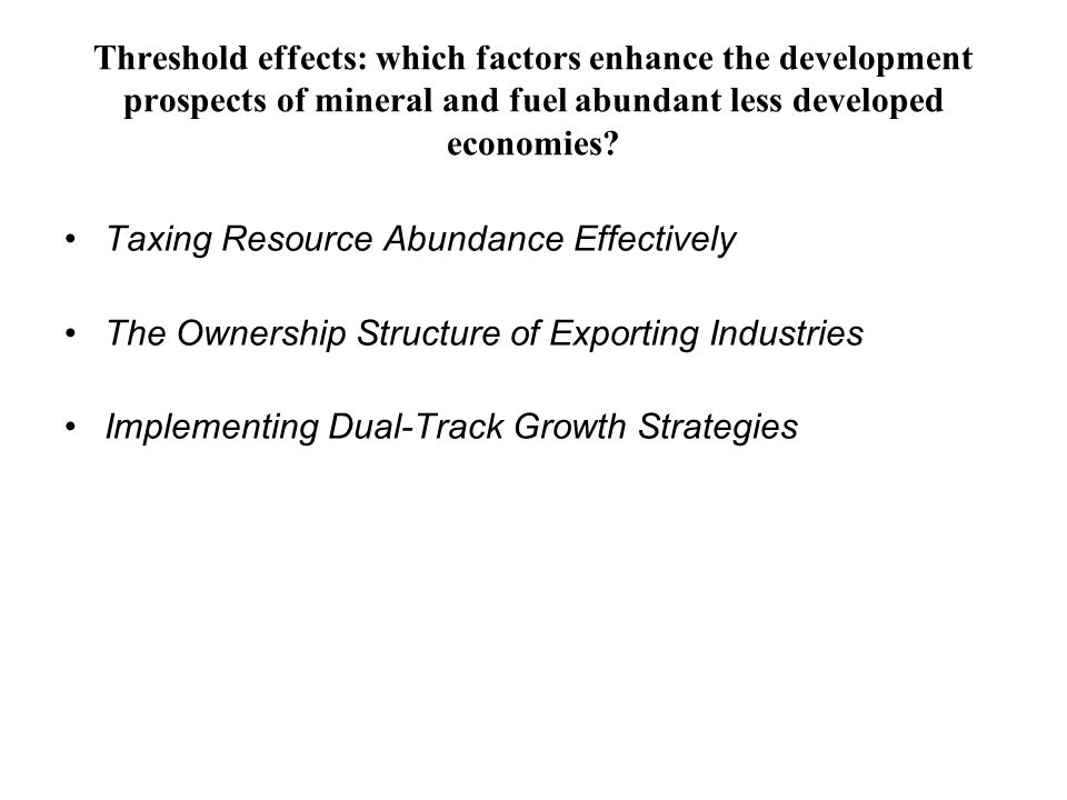 Threshold effects: which factors enhance the development prospects of mineral and fuel abundant less developed economies? Taxing Resource Abundance Ef
