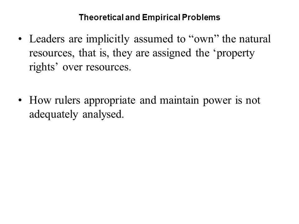 "Theoretical and Empirical Problems Leaders are implicitly assumed to ""own"" the natural resources, that is, they are assigned the 'property rights' ove"