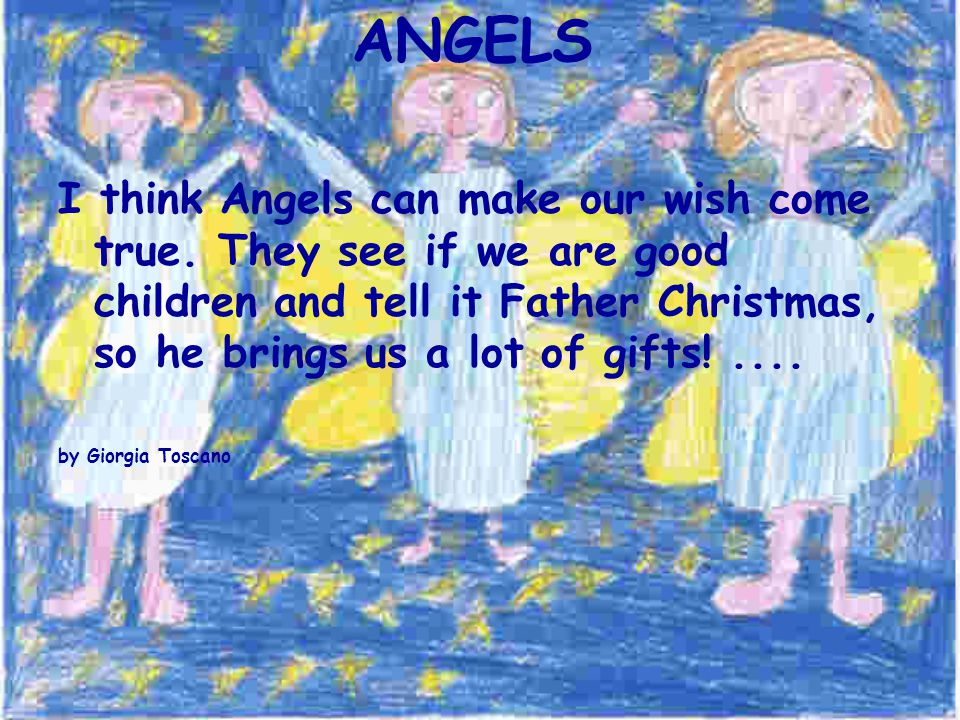 ANGELS I think Angels can make our wish come true.