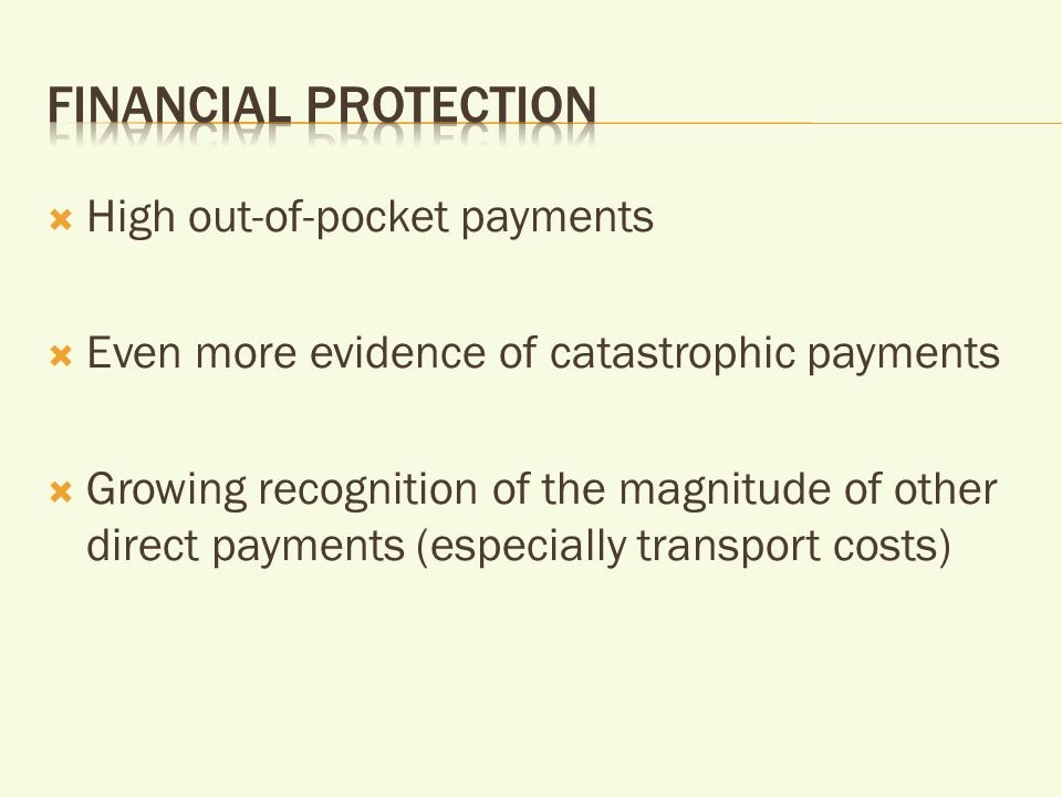  High out-of-pocket payments  Even more evidence of catastrophic payments  Growing recognition of the magnitude of other direct payments (especially transport costs)