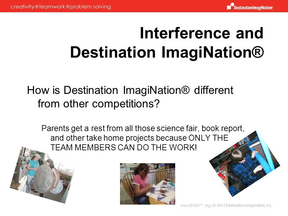 www.IDODI™.org | © 2011 Destination ImagiNation, Inc. Interference and Destination ImagiNation® How is Destination ImagiNation® different from other c