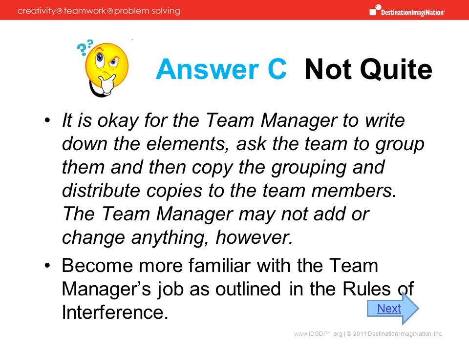 Answer C Not Quite It is okay for the Team Manager to write down the elements, ask the team to group them and then copy the grouping and distribute copies to the team members.