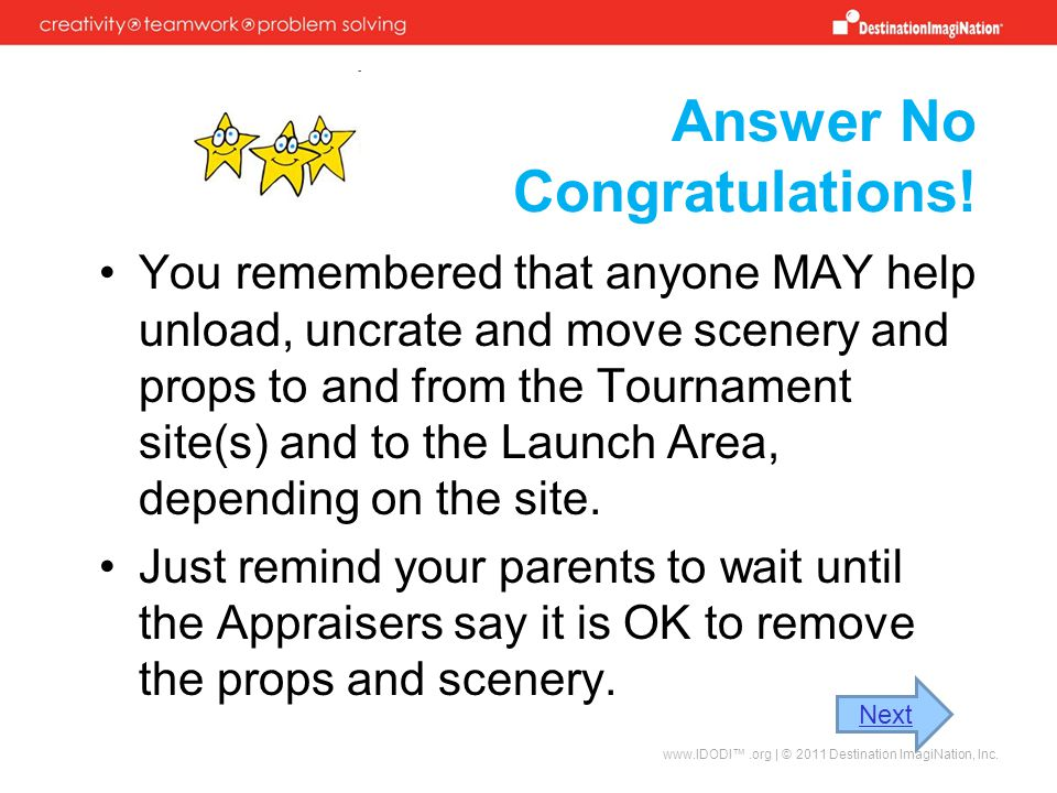 Answer No Congratulations! You remembered that anyone MAY help unload, uncrate and move scenery and props to and from the Tournament site(s) and to th