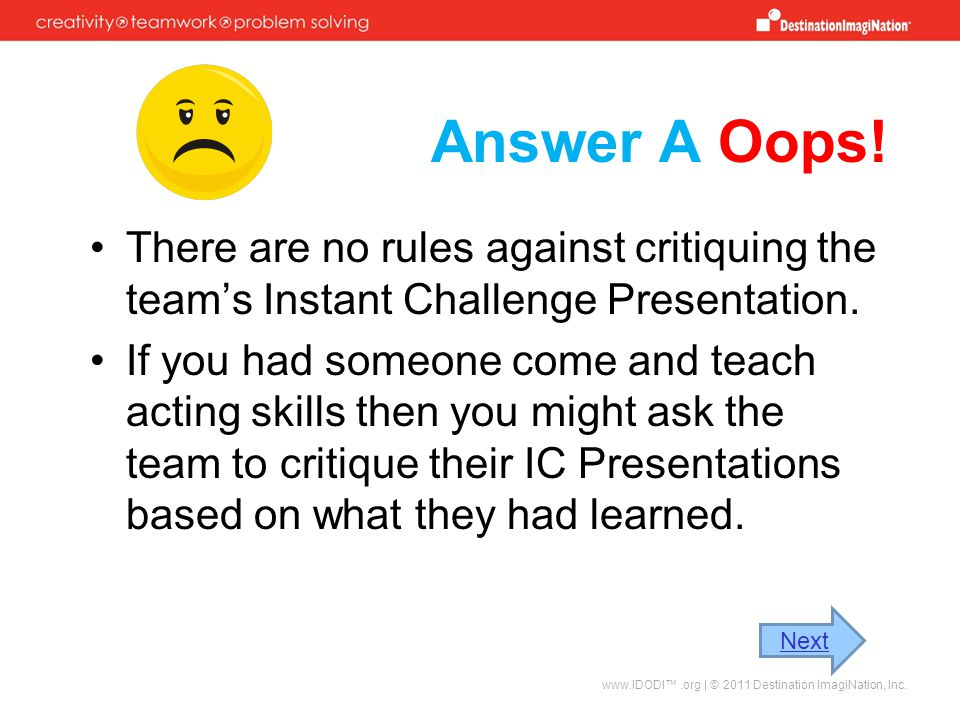 Answer A Oops.There are no rules against critiquing the team's Instant Challenge Presentation.