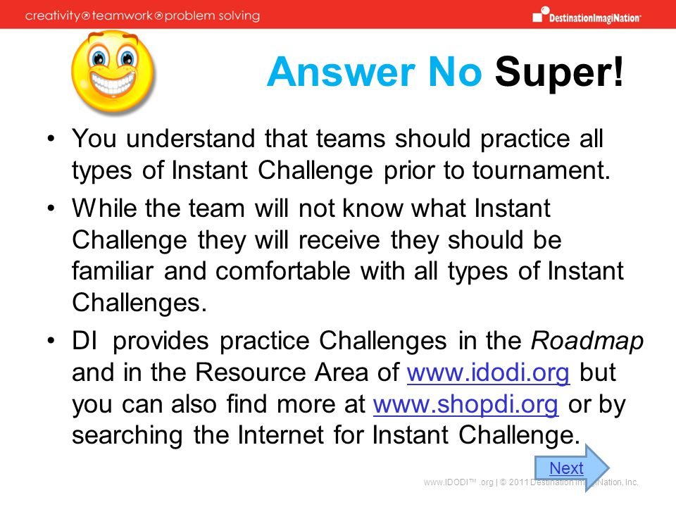 Answer No Super! You understand that teams should practice all types of Instant Challenge prior to tournament. While the team will not know what Insta