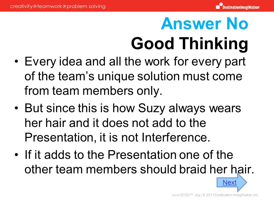Answer No Good Thinking Every idea and all the work for every part of the team's unique solution must come from team members only.