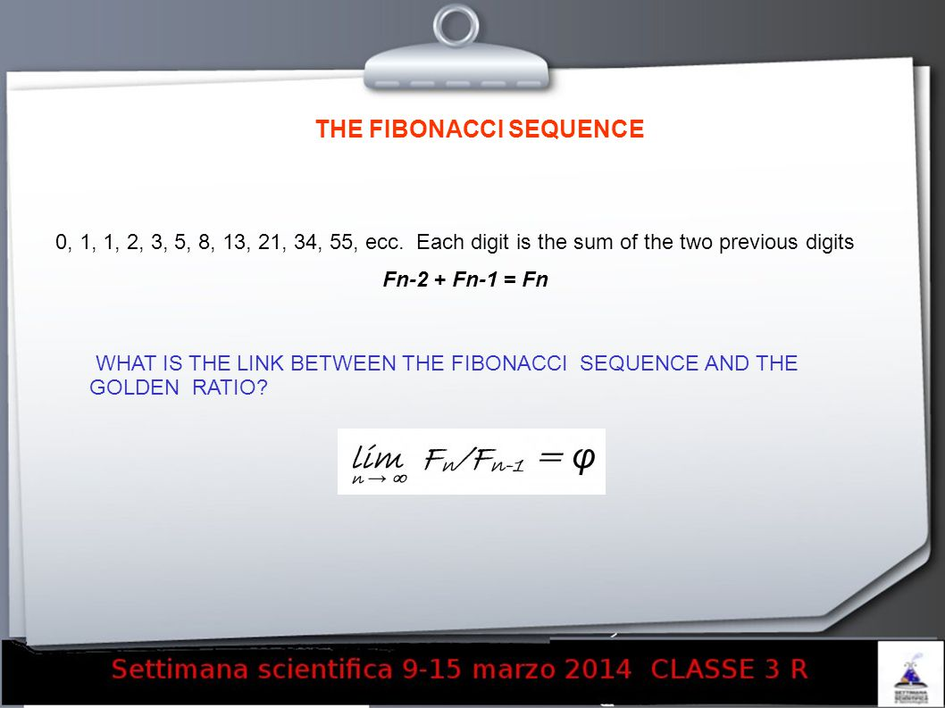 THE FIBONACCI SEQUENCE 0, 1, 1, 2, 3, 5, 8, 13, 21, 34, 55, ecc.