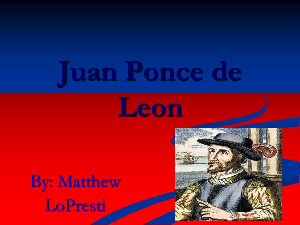 By: Matthew LoPresti Juan Ponce de Leon