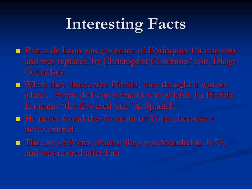 Interesting Facts Ponce de Leon was governor of Borinquen for one year and was replaced by Christopher Columbus' son, Diego Columbus. When they discov