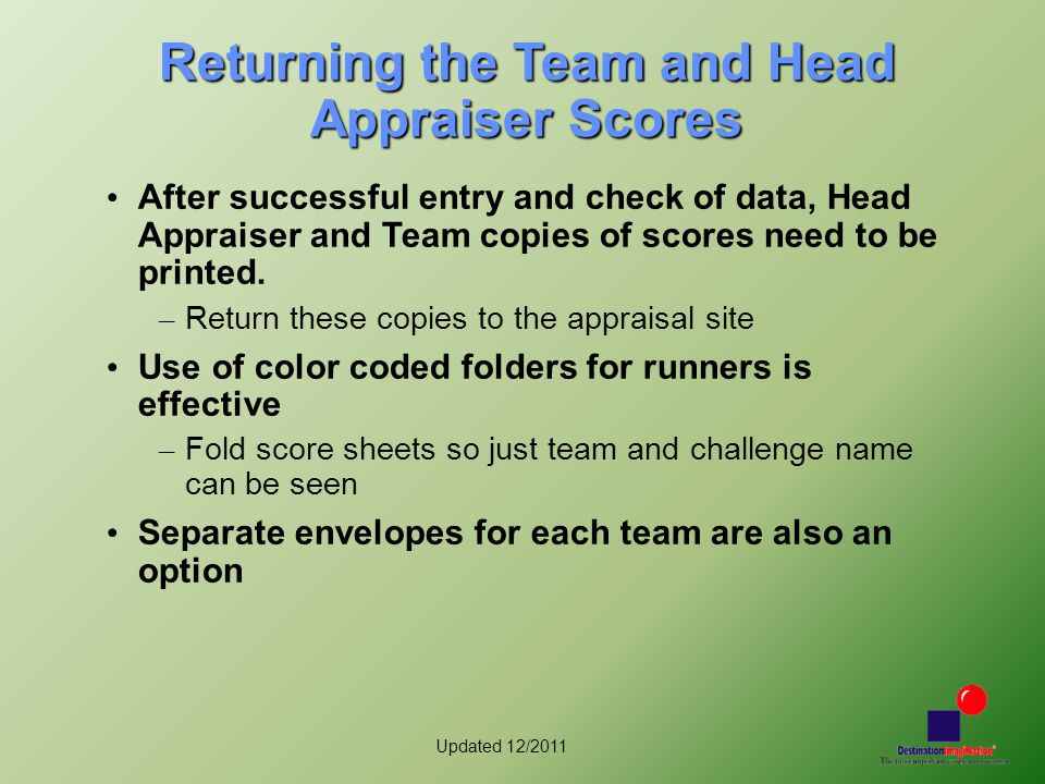 Updated 12/2011 Returning the Team and Head Appraiser Scores After successful entry and check of data, Head Appraiser and Team copies of scores need to be printed.