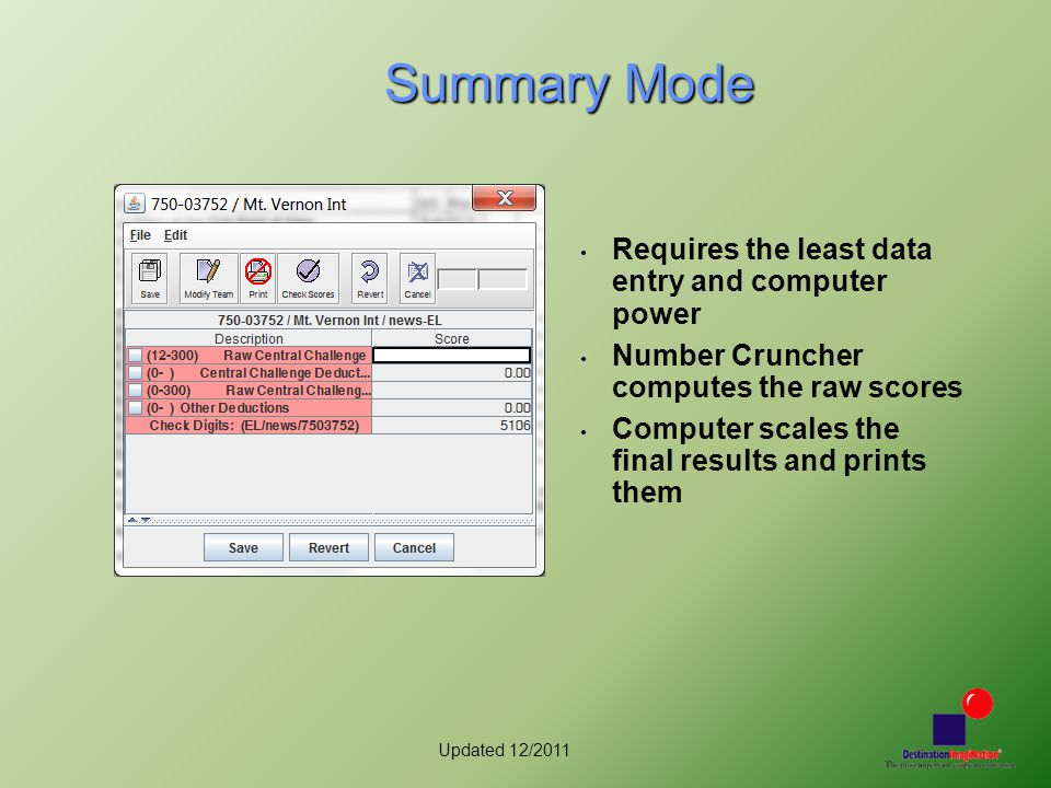 Updated 12/2011 Summary Mode Requires the least data entry and computer power Number Cruncher computes the raw scores Computer scales the final result