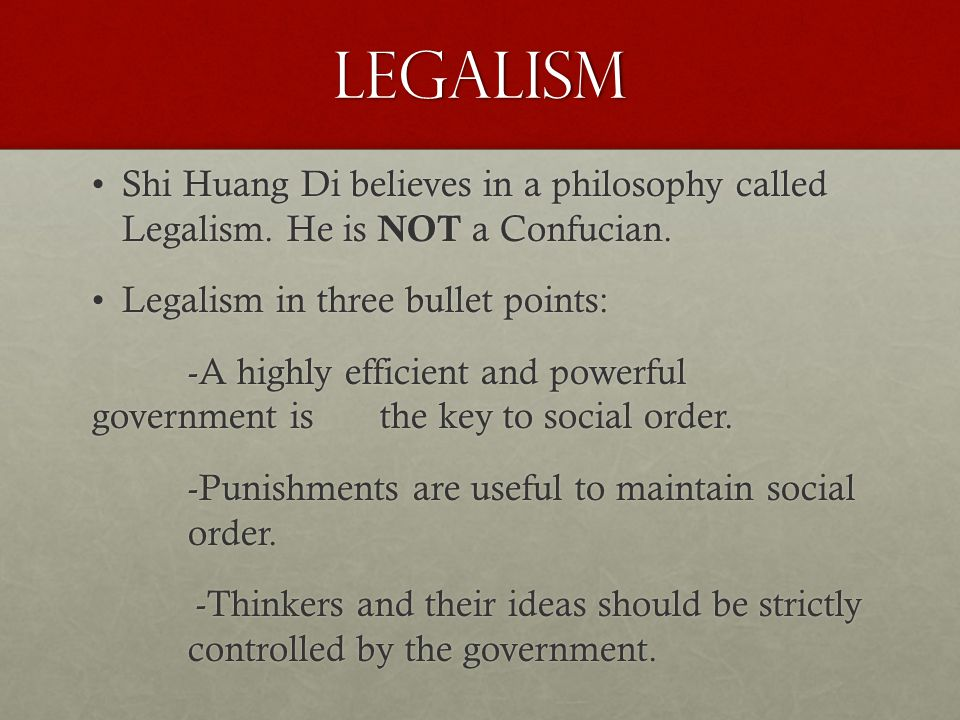 Legalism Shi Huang Di believes in a philosophy called Legalism.
