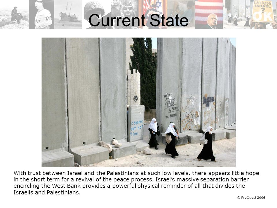 © ProQuest 2006 With trust between Israel and the Palestinians at such low levels, there appears little hope in the short term for a revival of the peace process.