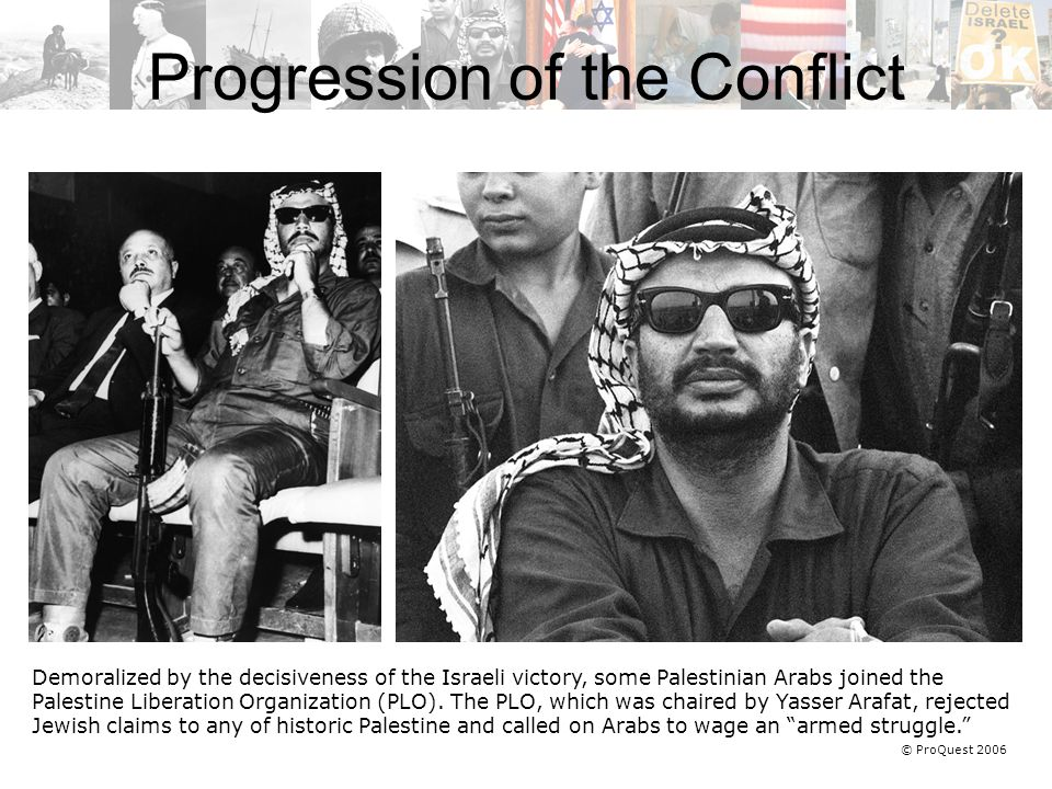© ProQuest 2006 Demoralized by the decisiveness of the Israeli victory, some Palestinian Arabs joined the Palestine Liberation Organization (PLO).