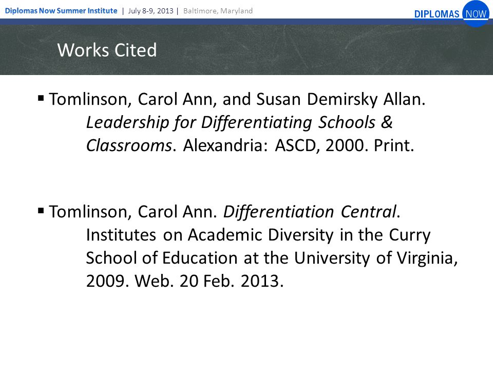Works Cited  Tomlinson, Carol Ann, and Susan Demirsky Allan. Leadership for Differentiating Schools & Classrooms. Alexandria: ASCD, 2000. Print.  To