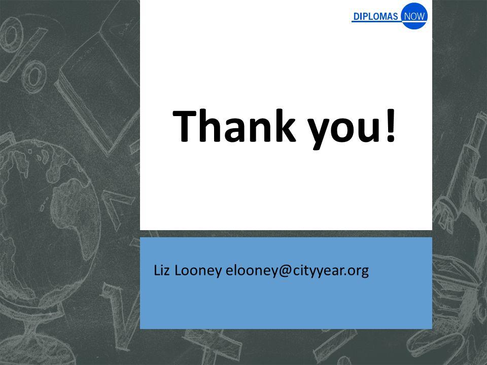 Thank you! Liz Looney elooney@cityyear.org