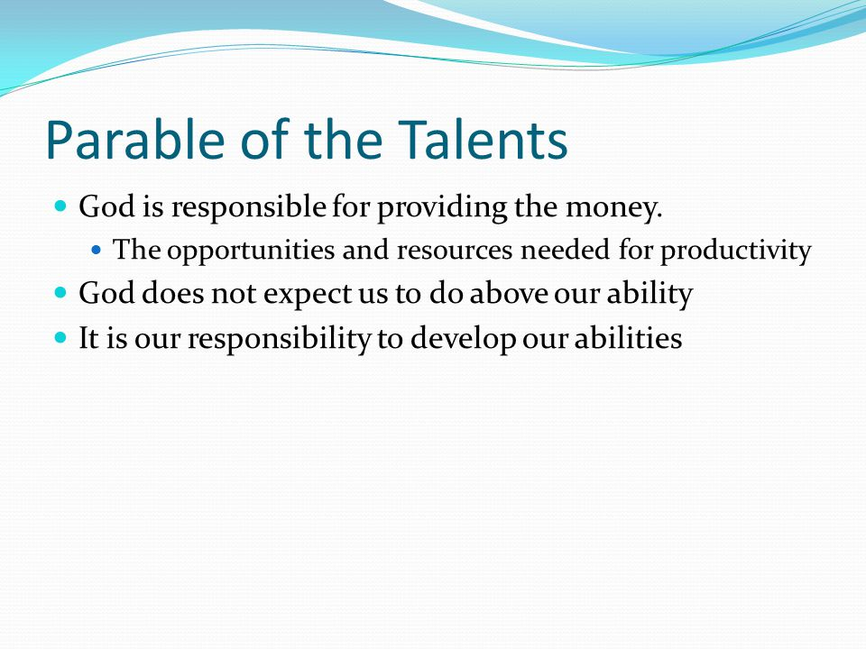 Parable of the Talents God is responsible for providing the money.