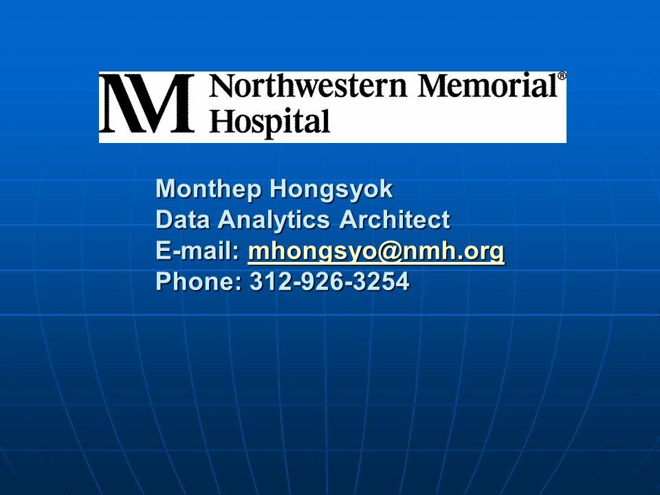 Monthep Hongsyok Data Analytics Architect E-mail: mhongsyo@nmh.org Phone: 312-926-3254 mhongsyo@nmh.org