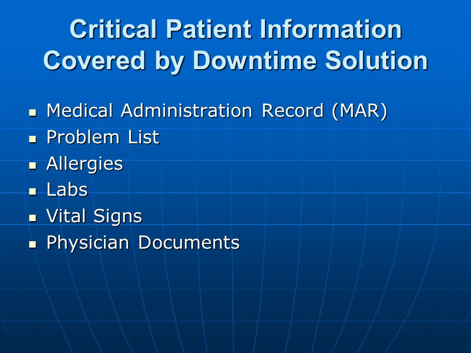 Major Considerations The downtime solution must be:  Accurate  As current as possible  Reliable  Up to 48-hour coverage  Accessible  Easy to troubleshoot and reprint  Location based (nurse station or office)  Easy to maintain  FREE
