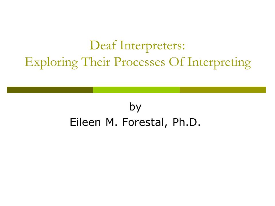 Deaf Interpreters: Exploring Their Processes Of Interpreting by Eileen M. Forestal, Ph.D.