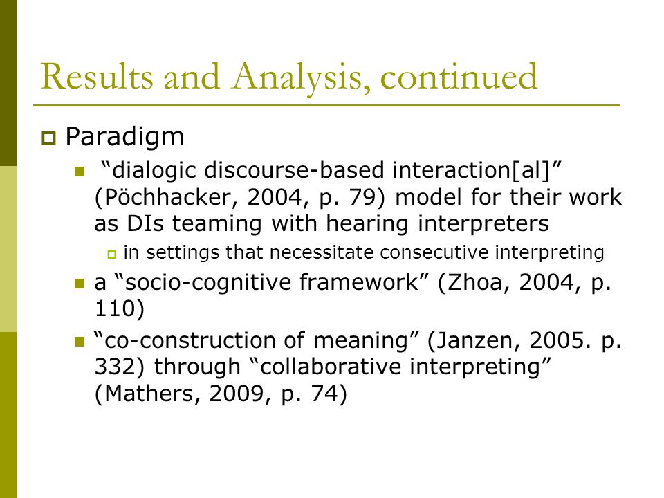 Results and Analysis, continued  Paradigm dialogic discourse-based interaction[al] (Pöchhacker, 2004, p.