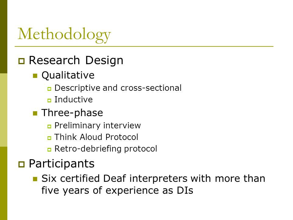 Methodology  Research Design Qualitative  Descriptive and cross-sectional  Inductive Three-phase  Preliminary interview  Think Aloud Protocol  R