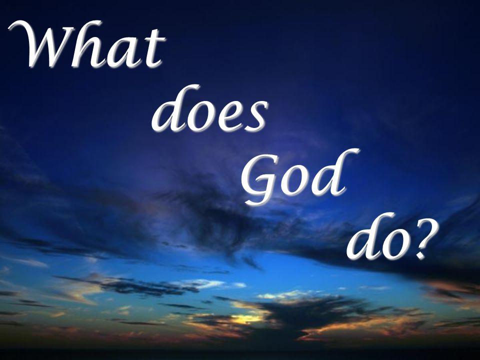 What does God do?