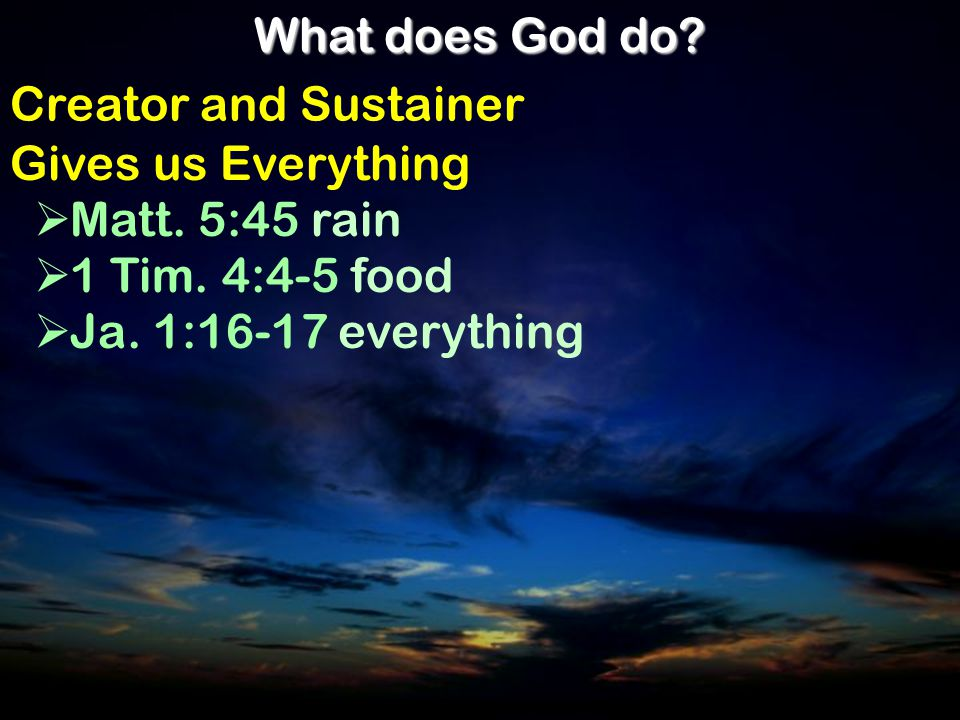 What does God do. Creator and Sustainer Gives us Everything  Matt.