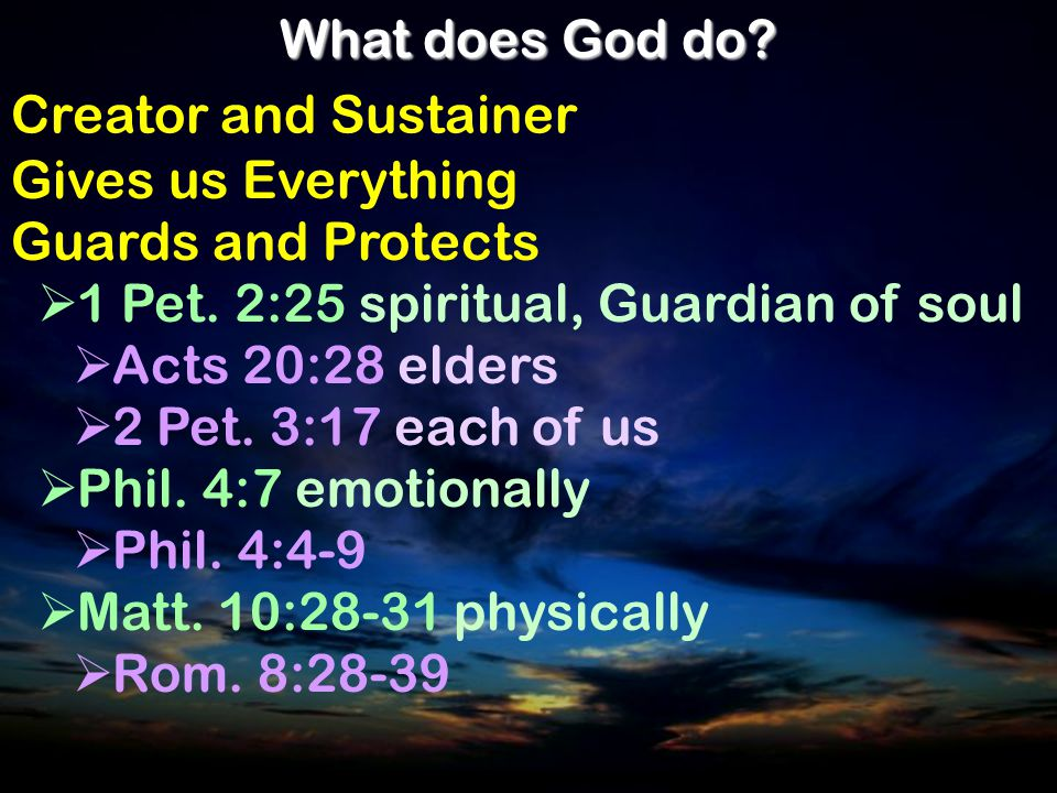 What does God do. Creator and Sustainer Gives us Everything Guards and Protects  1 Pet.