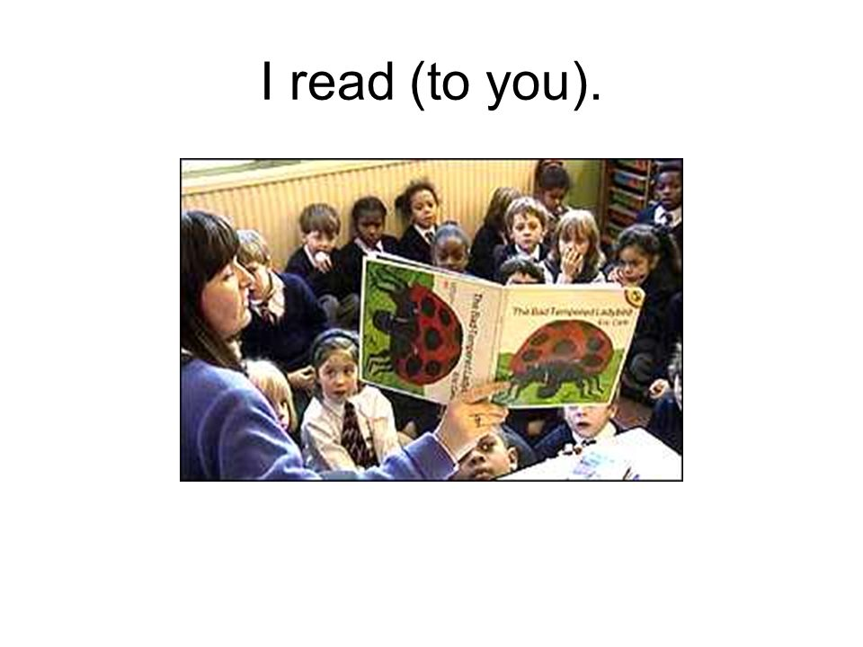 I read (to you).