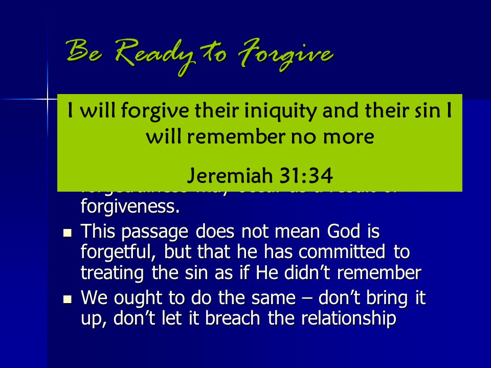 "Be Ready to Forgive Neither is it the same as forgetting Neither is it the same as forgetting The phrase ""forgive and forget"" as many use it, is never"