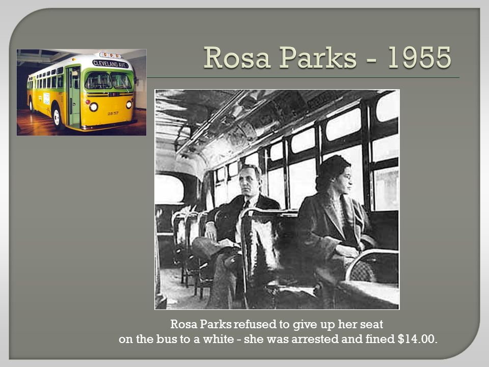Rosa Parks refused to give up her seat on the bus to a white - she was arrested and fined $14.00.