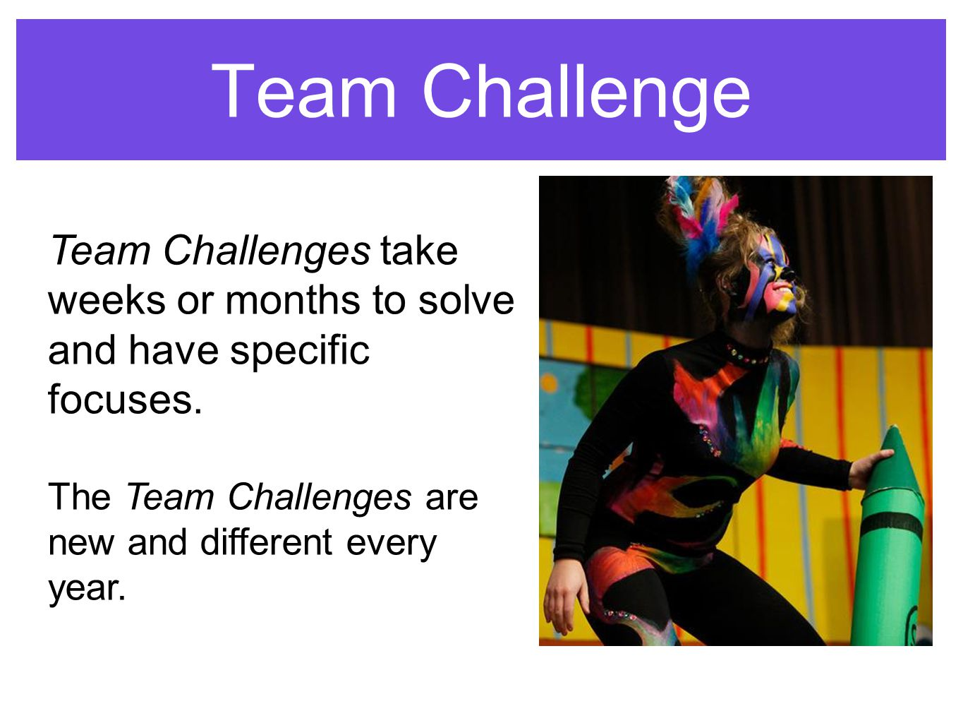 Team Challenge Team Challenges take weeks or months to solve and have specific focuses.