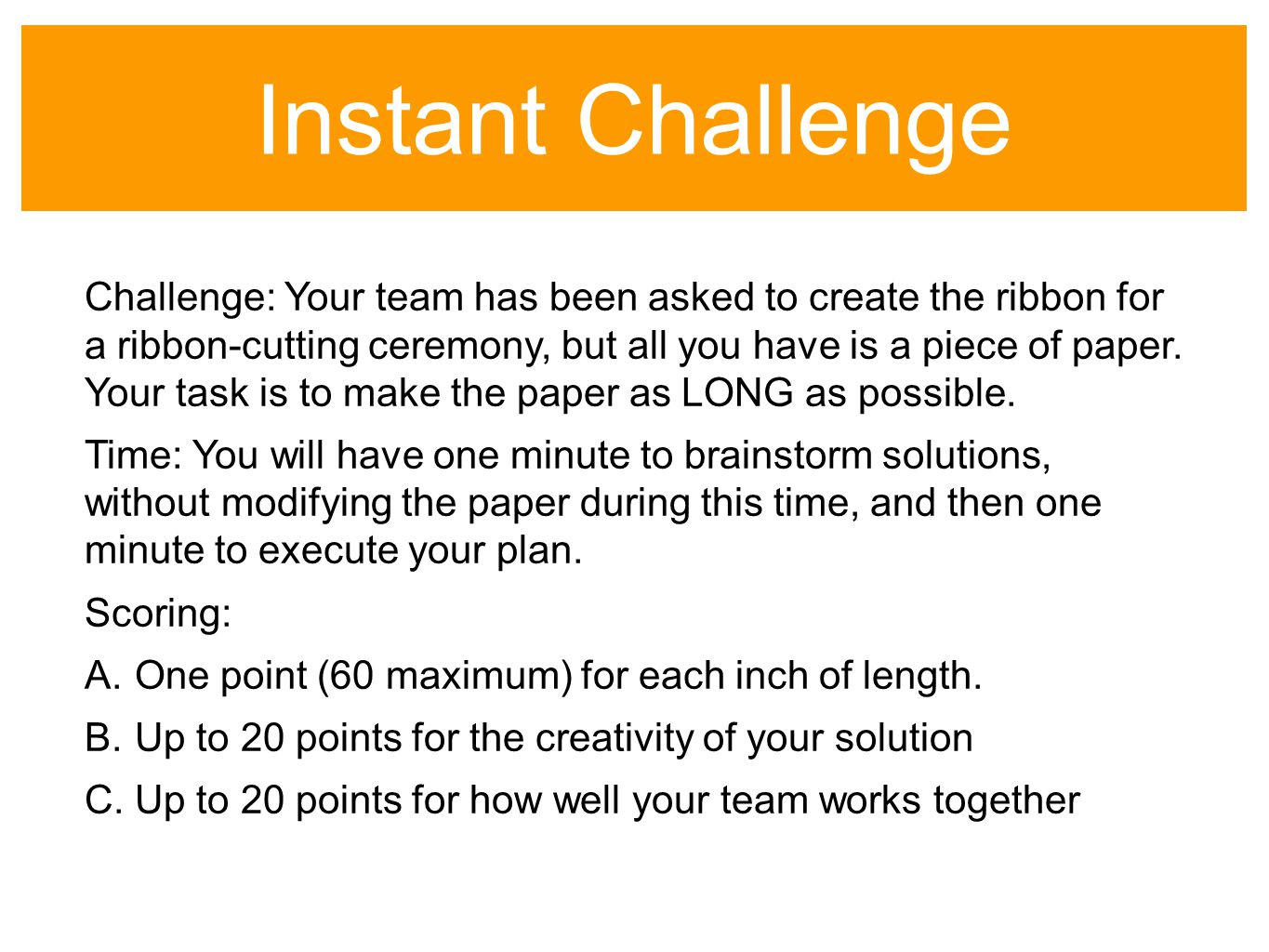 Instant Challenge Challenge: Your team has been asked to create the ribbon for a ribbon-cutting ceremony, but all you have is a piece of paper.