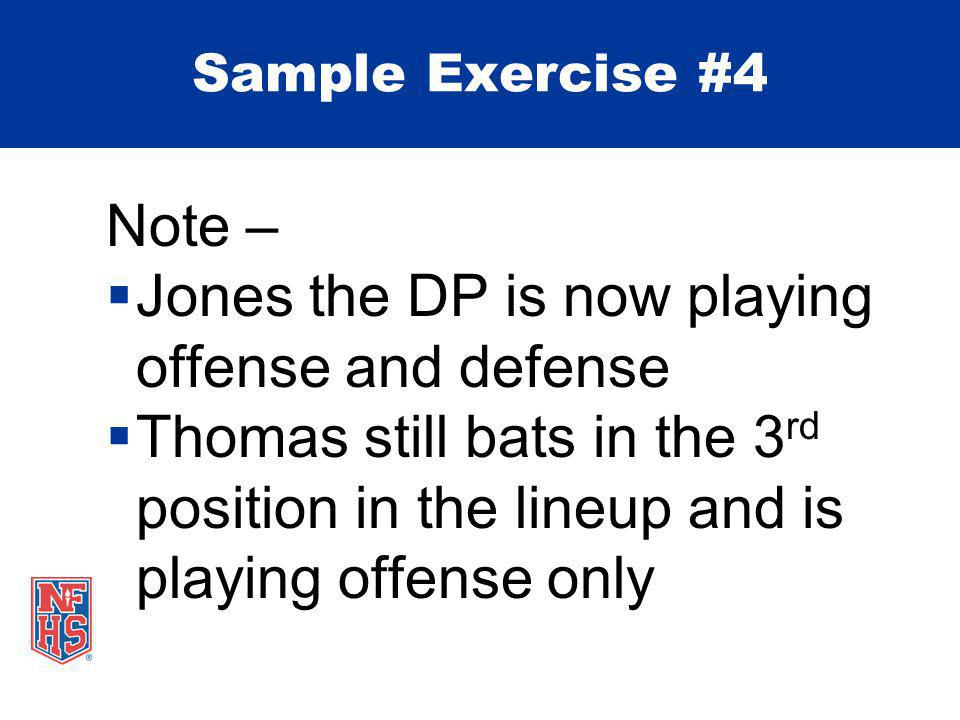 Note –  Jones the DP is now playing offense and defense  Thomas still bats in the 3 rd position in the lineup and is playing offense only Sample Exercise #4