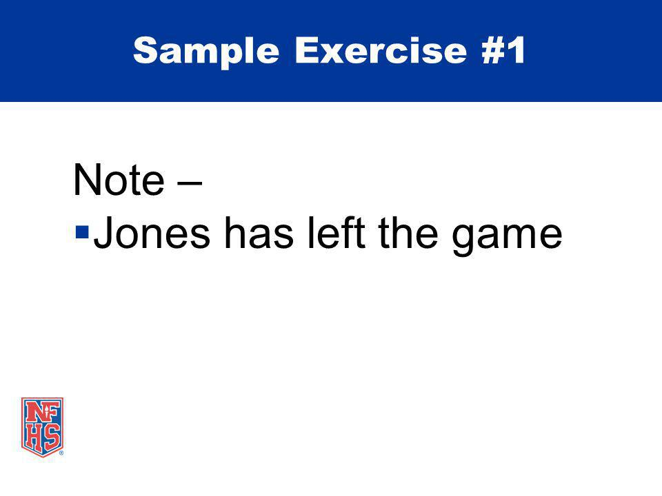 Note –  Jones has left the game Sample Exercise #1