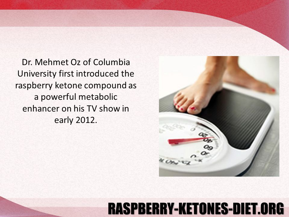 Dr. Mehmet Oz of Columbia University first introduced the raspberry ketone compound as a powerful metabolic enhancer on his TV show in early 2012.