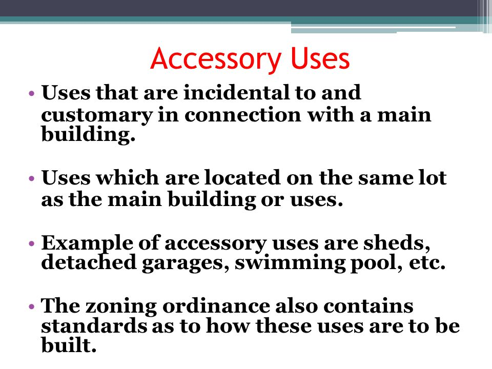 Accessory Uses Uses that are incidental to and customary in connection with a main building. Uses which are located on the same lot as the main buildi
