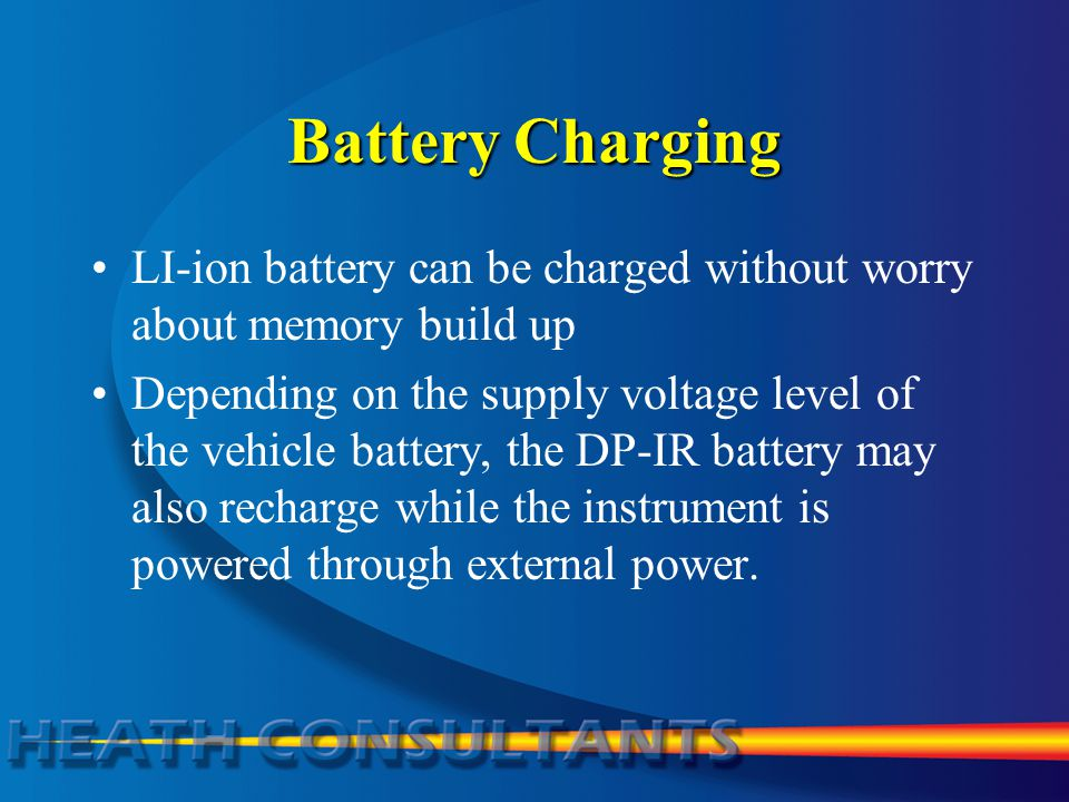 Battery Charging LI-ion battery can be charged without worry about memory build up Depending on the supply voltage level of the vehicle battery, the D