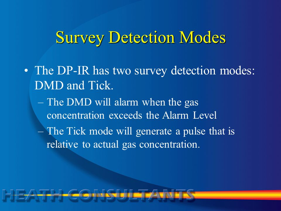 Survey Detection Modes The DP-IR has two survey detection modes: DMD and Tick. –The DMD will alarm when the gas concentration exceeds the Alarm Level