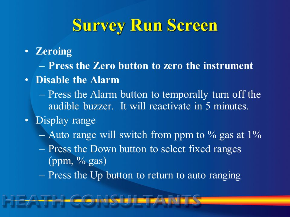Survey Run Screen Zeroing –Press the Zero button to zero the instrument Disable the Alarm –Press the Alarm button to temporally turn off the audible b